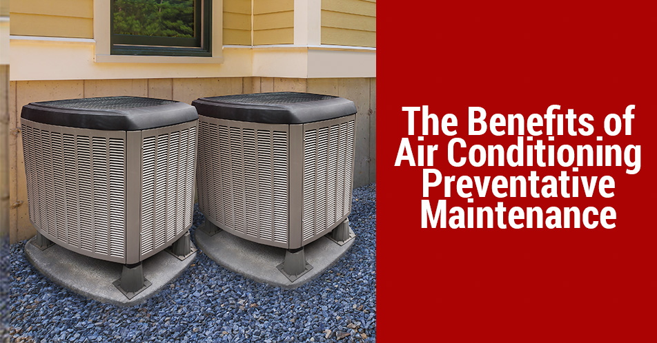 The Benefits of Air Conditioning Preventative Maintenance