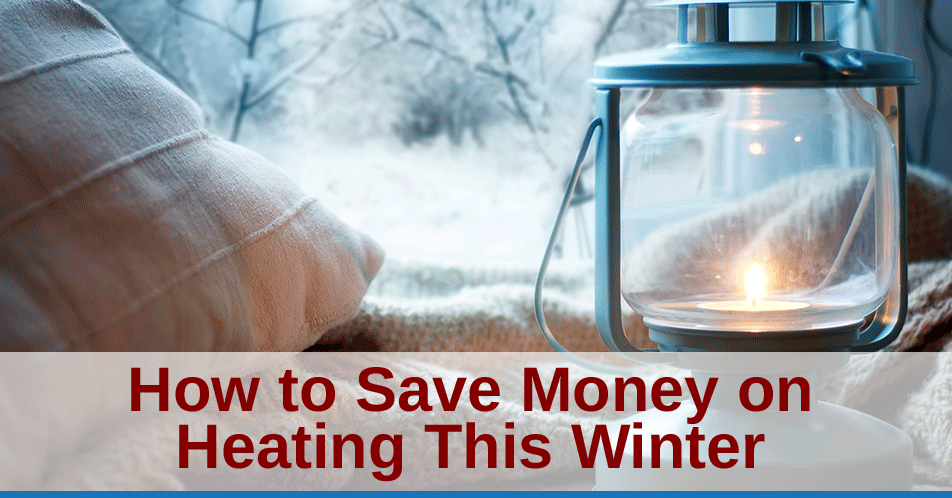 How to Save Money on Heating This Winter