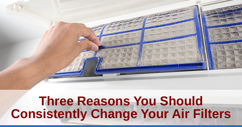 Three Reasons You Should Consistently Change Your Air Filters