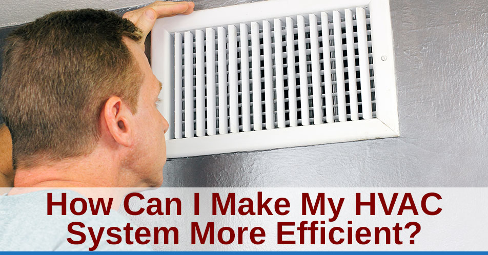 How Can I Make My HVAC System More Efficient?
