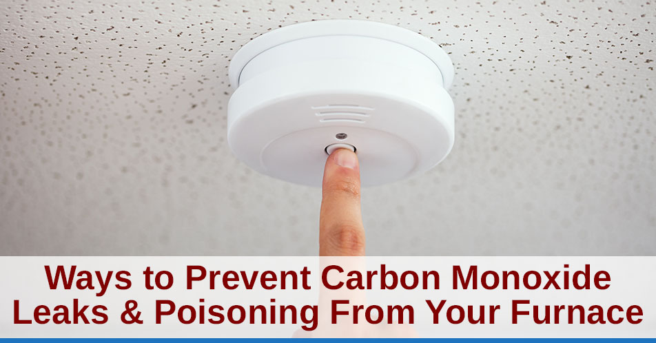 Ways to Prevent Carbon Monoxide Leaks & Poisoning From Your Furnace