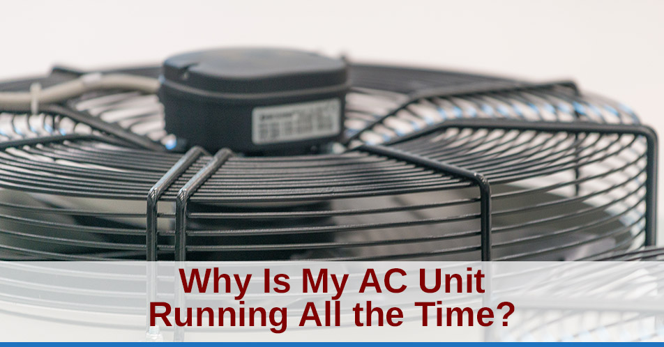Why Is My AC Unit Running All the Time?