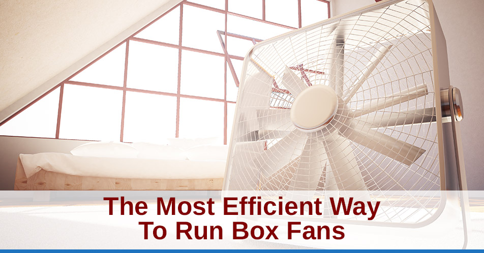 The Most Efficient Way To Run Box Fans