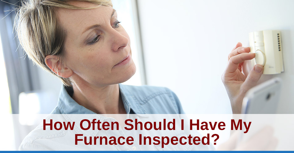How Often Should I Have My Furnace Inspected?